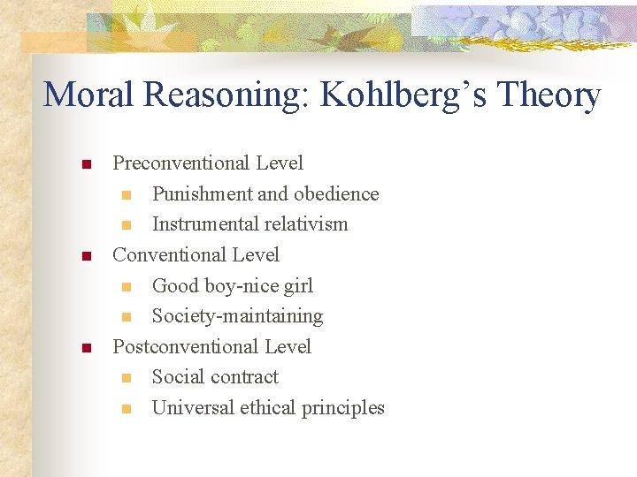 Moral Reasoning: Kohlberg's Theory n n n Preconventional Level n Punishment and obedience n