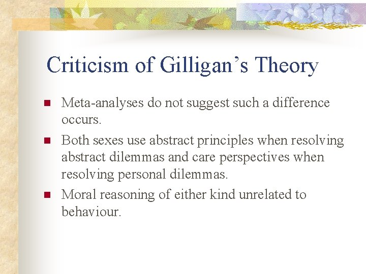 Criticism of Gilligan's Theory n n n Meta-analyses do not suggest such a difference