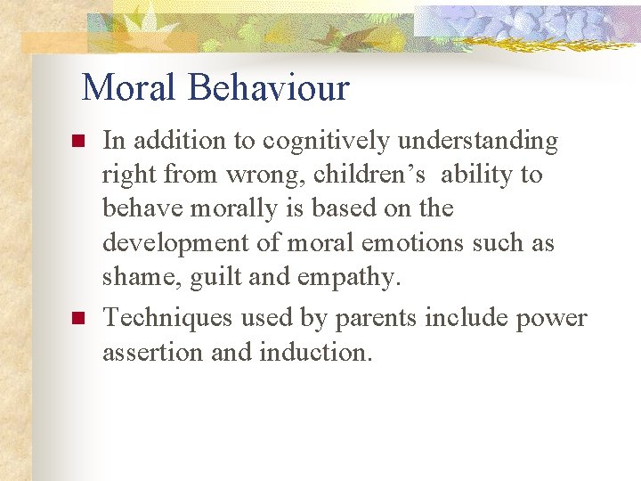 Moral Behaviour n n In addition to cognitively understanding right from wrong, children's ability