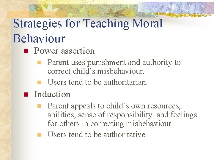 Strategies for Teaching Moral Behaviour n Power assertion n Parent uses punishment and authority