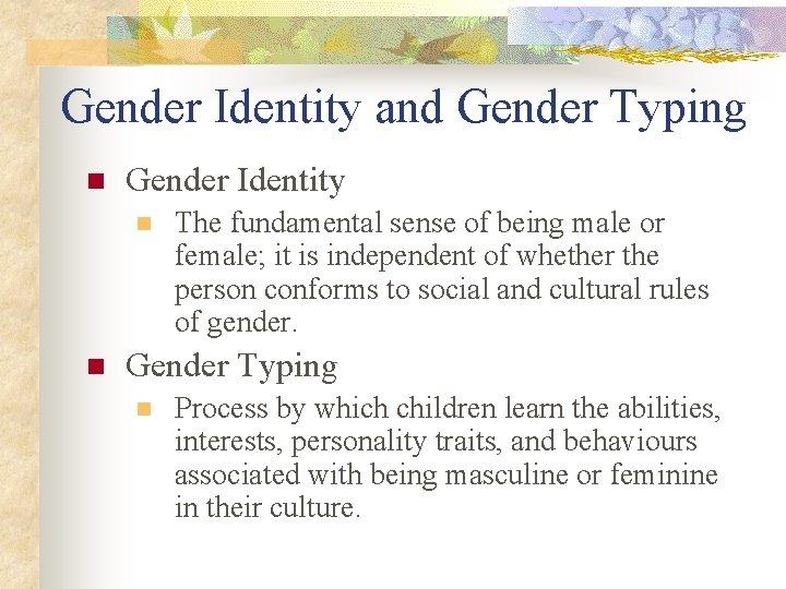Gender Identity and Gender Typing n Gender Identity n n The fundamental sense of
