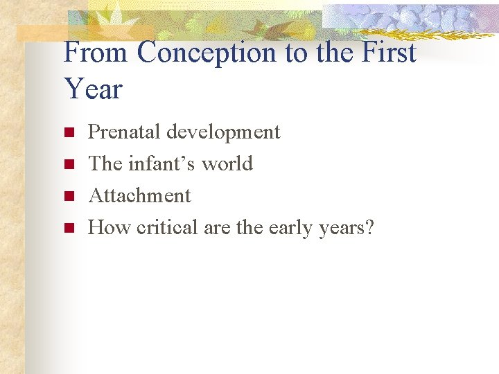 From Conception to the First Year n n Prenatal development The infant's world Attachment