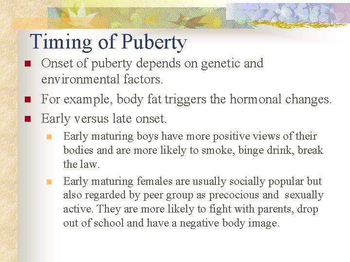 Timing of Puberty n n n Onset of puberty depends on genetic and environmental