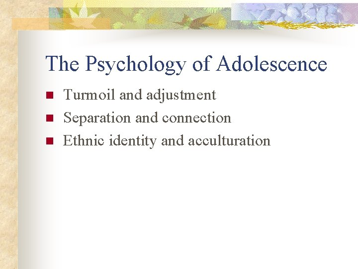 The Psychology of Adolescence n n n Turmoil and adjustment Separation and connection Ethnic