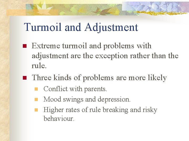 Turmoil and Adjustment n n Extreme turmoil and problems with adjustment are the exception