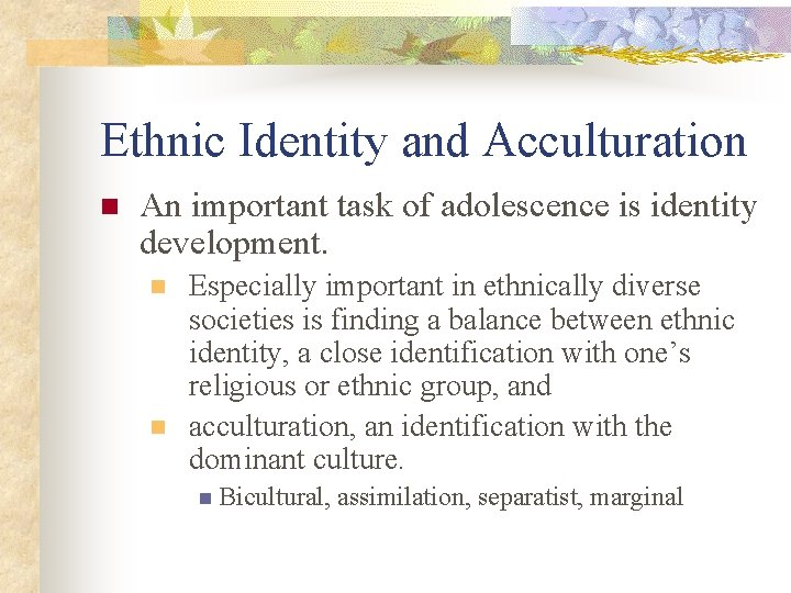 Ethnic Identity and Acculturation n An important task of adolescence is identity development. n