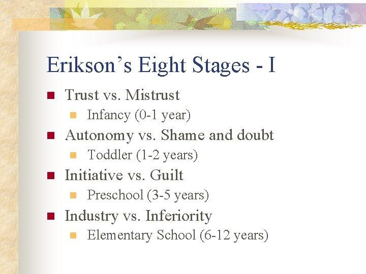 Erikson's Eight Stages - I n Trust vs. Mistrust n n Autonomy vs. Shame