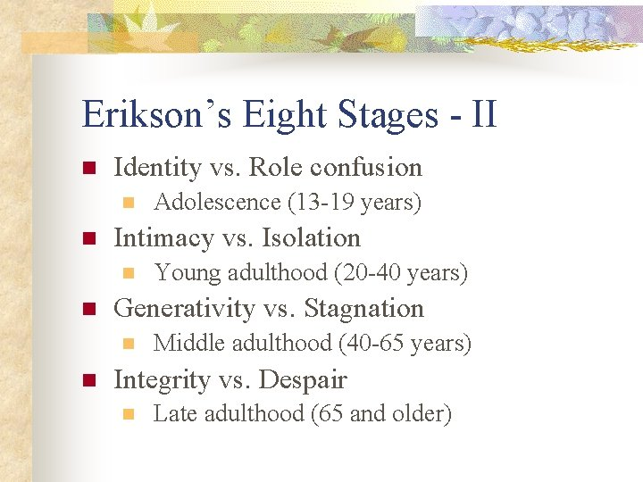 Erikson's Eight Stages - II n Identity vs. Role confusion n n Intimacy vs.
