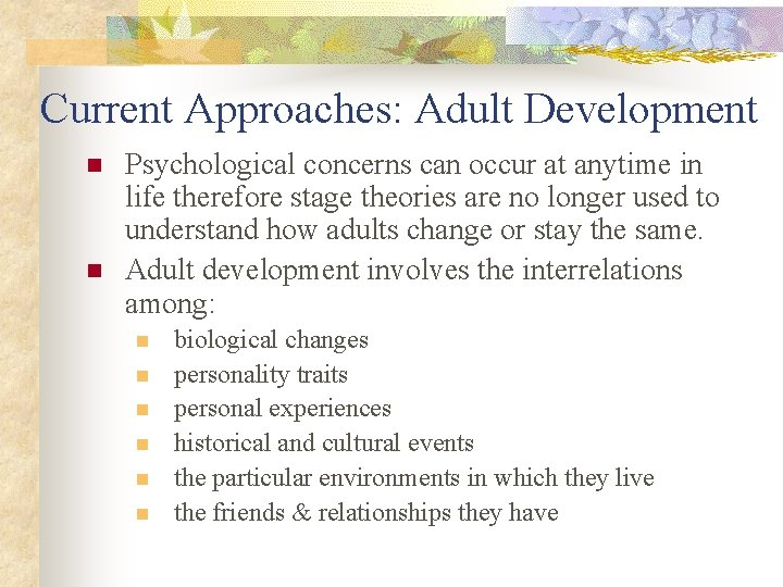 Current Approaches: Adult Development n n Psychological concerns can occur at anytime in life