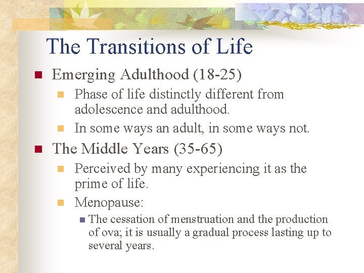 The Transitions of Life n Emerging Adulthood (18 -25) n n n Phase of