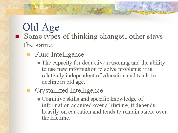 Old Age n Some types of thinking changes, other stays the same. n Fluid