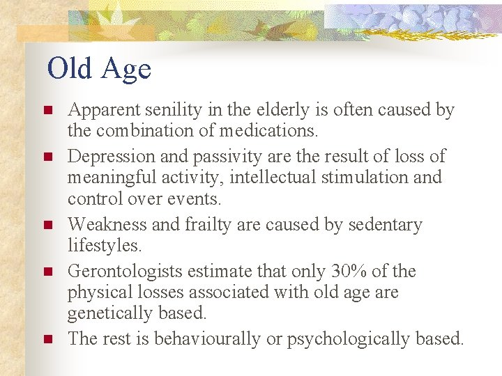 Old Age n n n Apparent senility in the elderly is often caused by