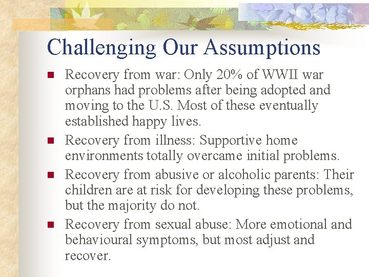 Challenging Our Assumptions n n Recovery from war: Only 20% of WWII war orphans