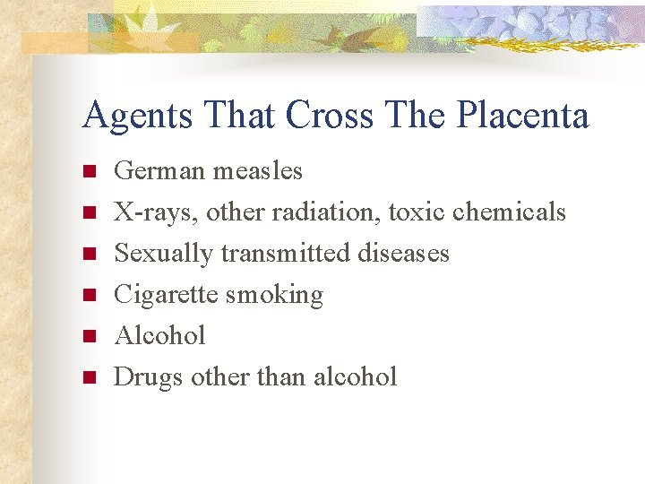 Agents That Cross The Placenta n n n German measles X-rays, other radiation, toxic