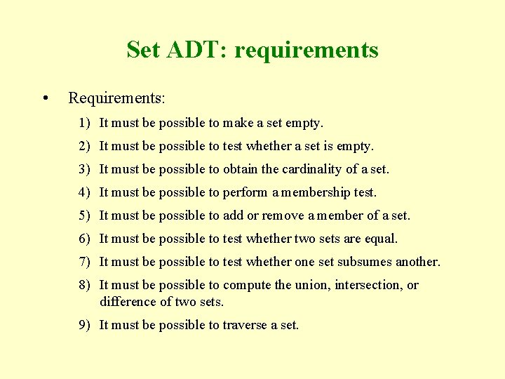 Set ADT: requirements • Requirements: 1) It must be possible to make a set