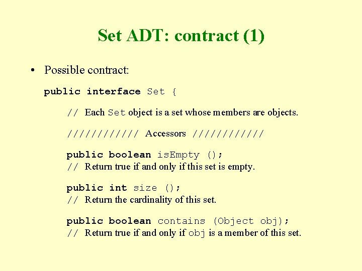 Set ADT: contract (1) • Possible contract: public interface Set { // Each Set