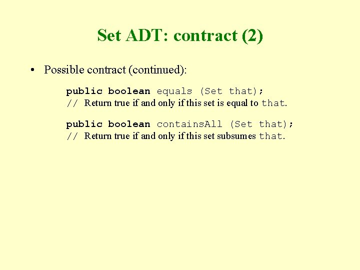 Set ADT: contract (2) • Possible contract (continued): public boolean equals (Set that); //