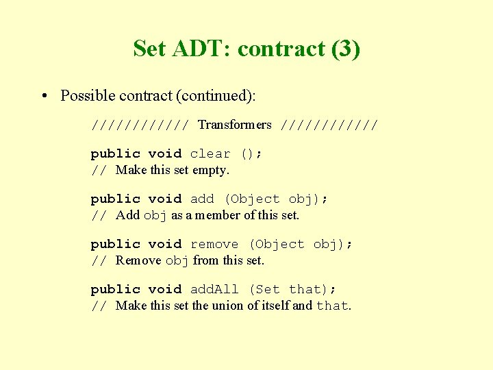 Set ADT: contract (3) • Possible contract (continued): ////// Transformers ////// public void clear