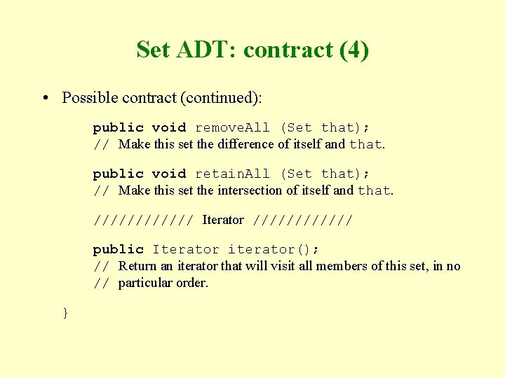 Set ADT: contract (4) • Possible contract (continued): public void remove. All (Set that);