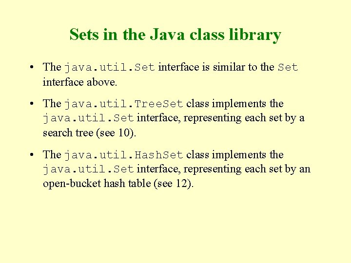 Sets in the Java class library • The java. util. Set interface is similar