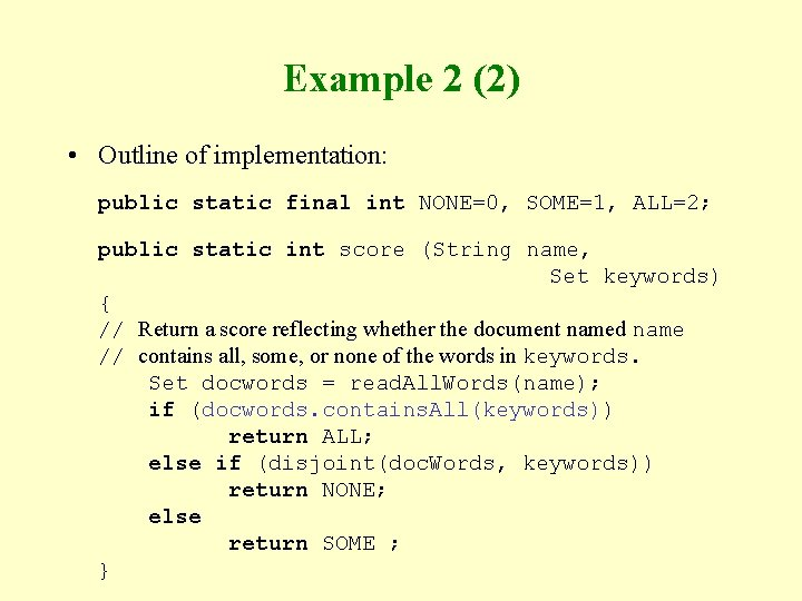 Example 2 (2) • Outline of implementation: public static final int NONE=0, SOME=1, ALL=2;