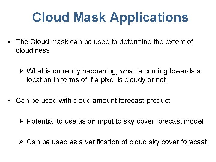 Cloud Mask Applications • The Cloud mask can be used to determine the extent