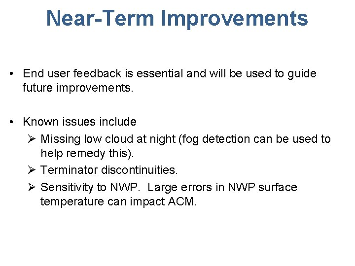 Near-Term Improvements • End user feedback is essential and will be used to guide