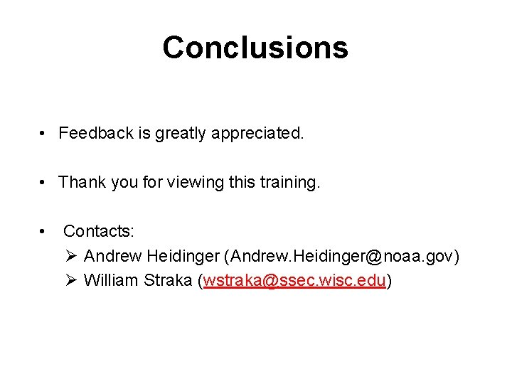 Conclusions • Feedback is greatly appreciated. • Thank you for viewing this training. •