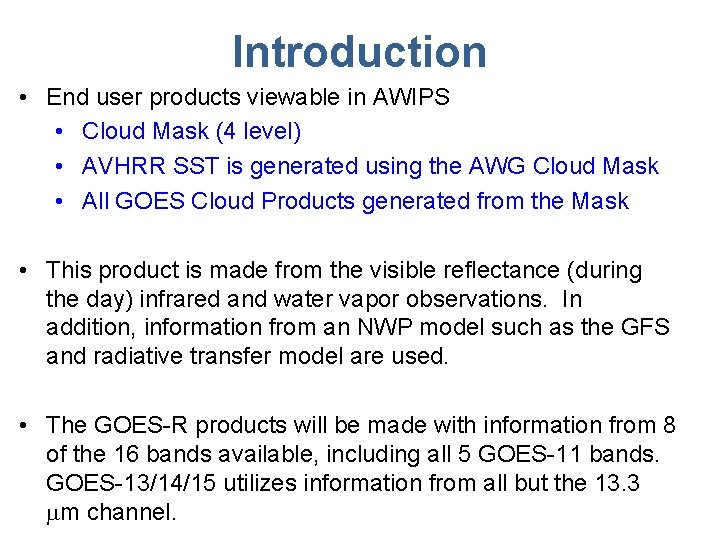 Introduction • End user products viewable in AWIPS • Cloud Mask (4 level) •