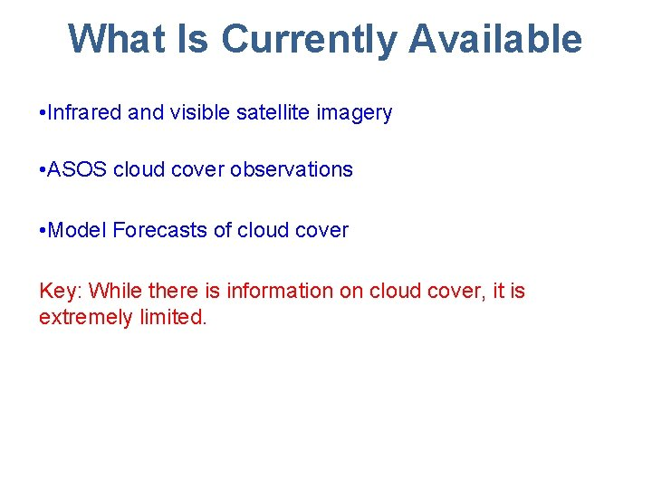 What Is Currently Available • Infrared and visible satellite imagery • ASOS cloud cover