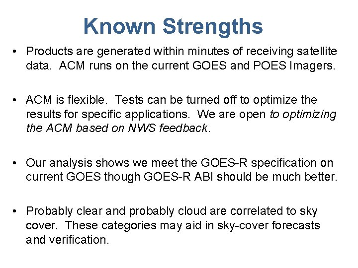 Known Strengths • Products are generated within minutes of receiving satellite data. ACM runs
