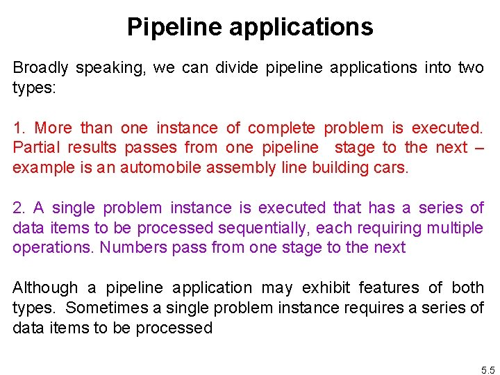 Pipeline applications Broadly speaking, we can divide pipeline applications into two types: 1. More