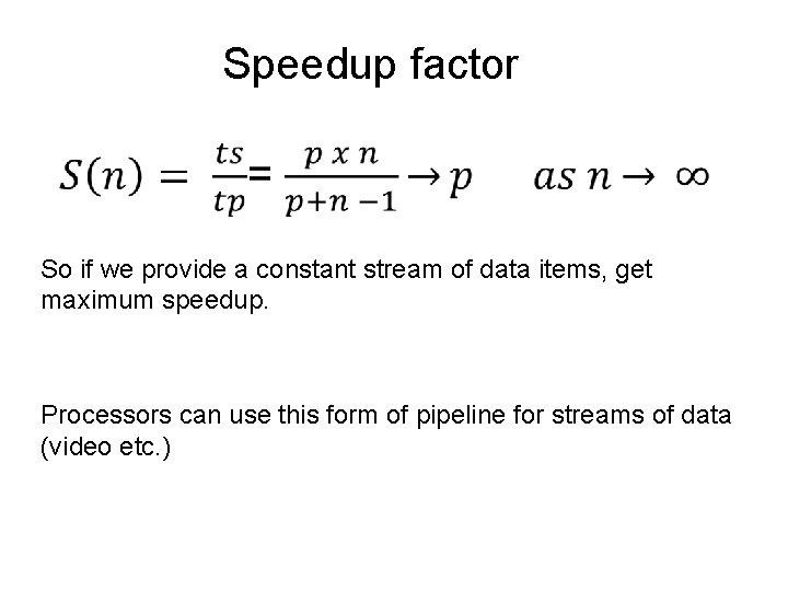 Speedup factor So if we provide a constant stream of data items, get maximum