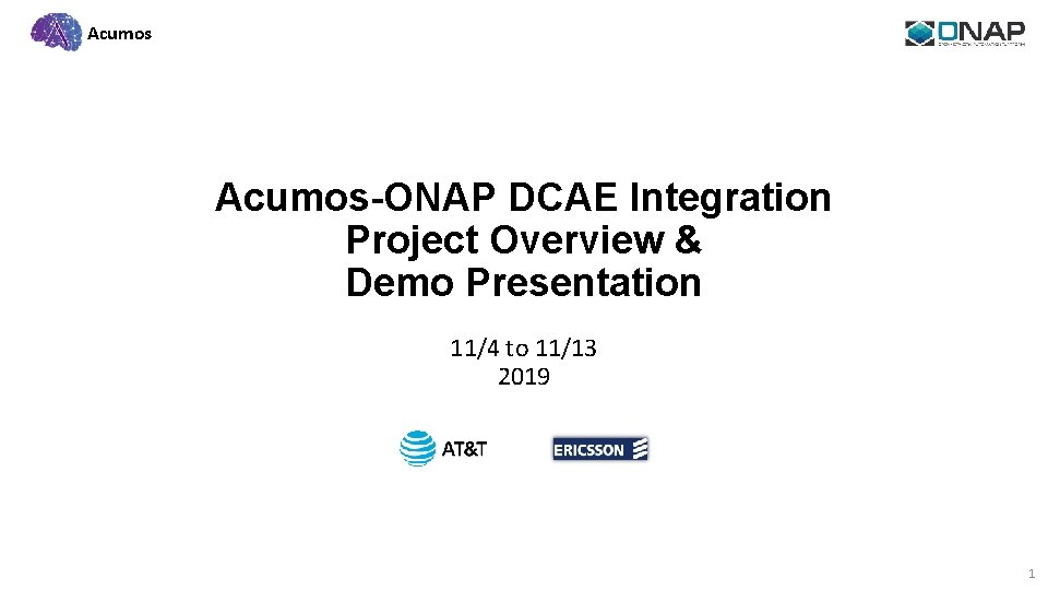 Acumos-ONAP DCAE Integration Project Overview & Demo Presentation 11/4 to 11/13 2019 1