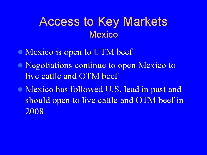 Access to Key Markets Mexico l Mexico is open to UTM beef l Negotiations