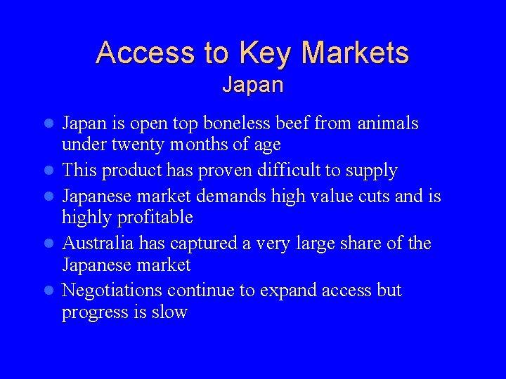 Access to Key Markets Japan l l l Japan is open top boneless beef