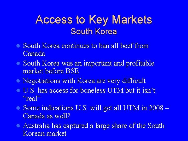 Access to Key Markets South Korea l l l South Korea continues to ban