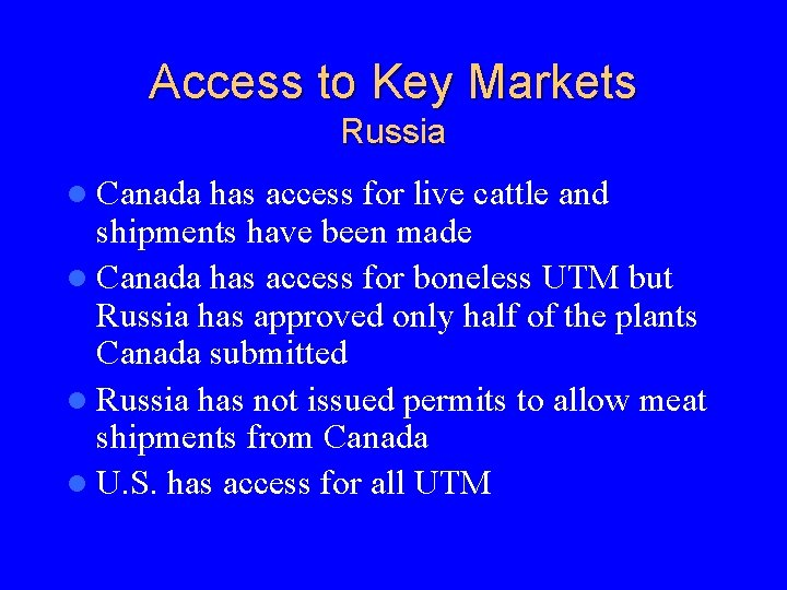 Access to Key Markets Russia l Canada has access for live cattle and shipments