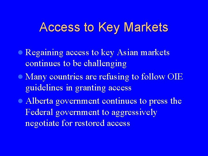Access to Key Markets l Regaining access to key Asian markets continues to be