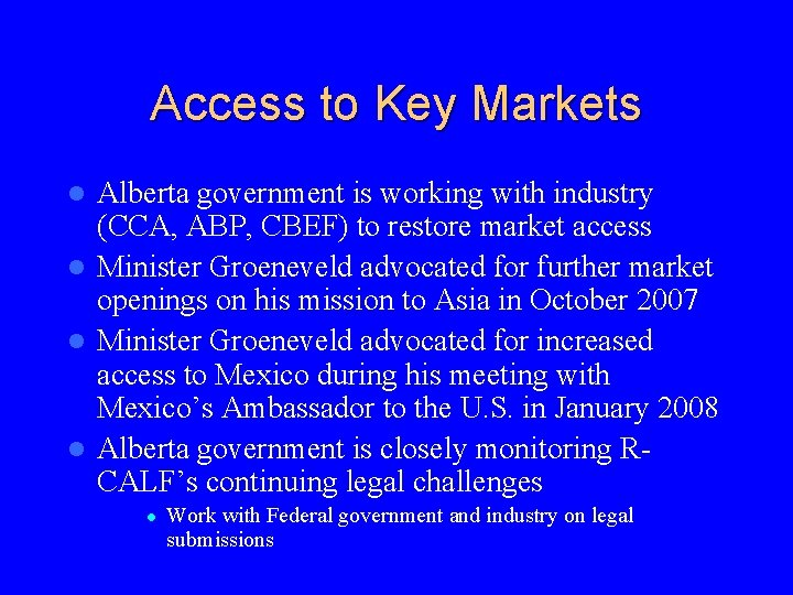 Access to Key Markets Alberta government is working with industry (CCA, ABP, CBEF) to