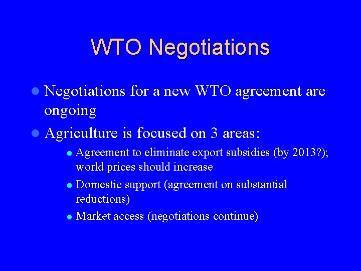 WTO Negotiations l Negotiations for a new WTO agreement are ongoing l Agriculture is