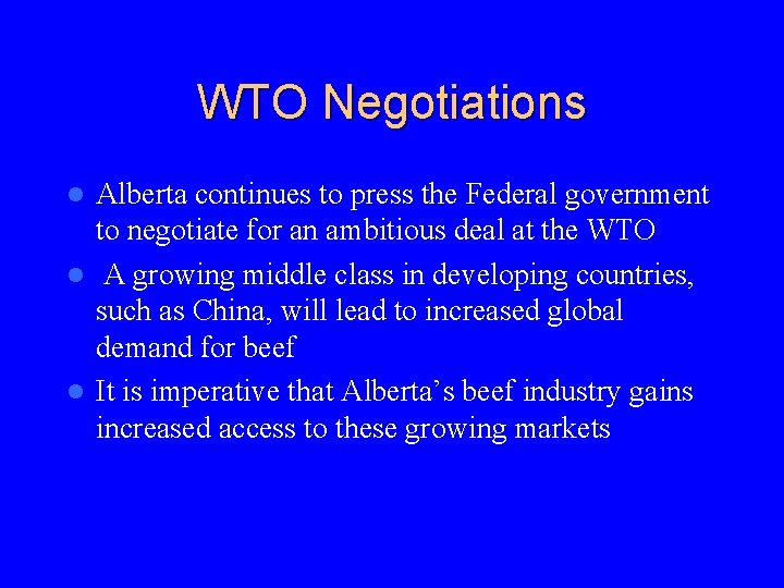 WTO Negotiations Alberta continues to press the Federal government to negotiate for an ambitious