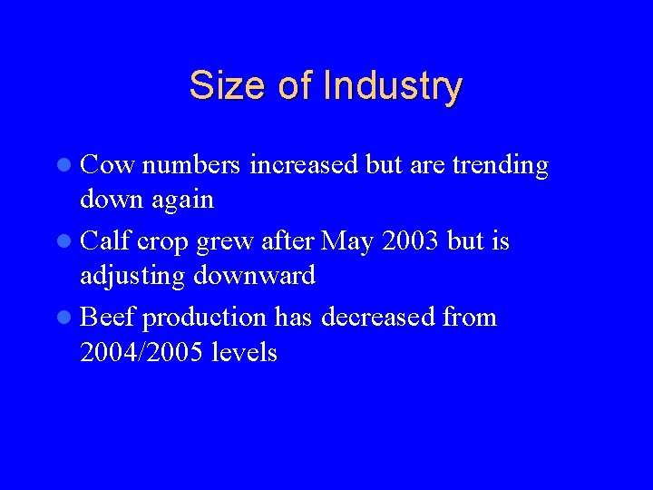 Size of Industry l Cow numbers increased but are trending down again l Calf