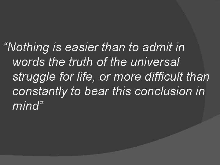 """""""Nothing is easier than to admit in words the truth of the universal struggle"""