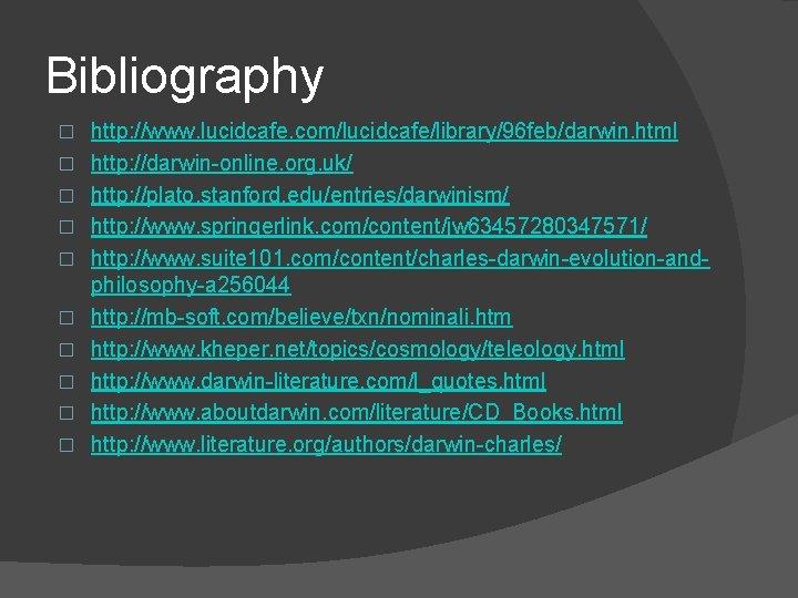 Bibliography � � � � � http: //www. lucidcafe. com/lucidcafe/library/96 feb/darwin. html http: //darwin-online.