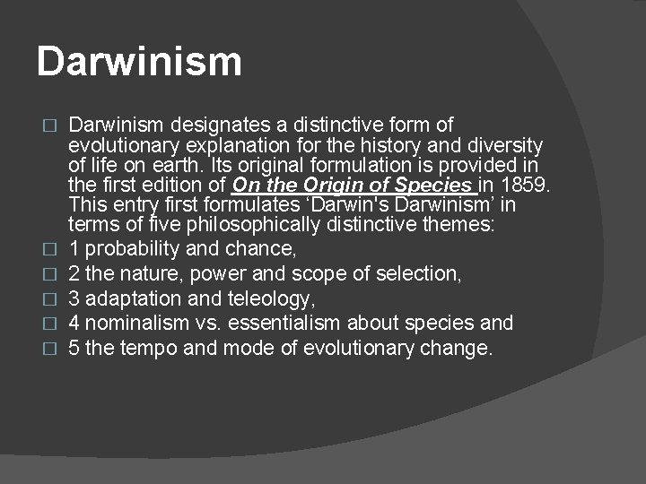 Darwinism � � � Darwinism designates a distinctive form of evolutionary explanation for the