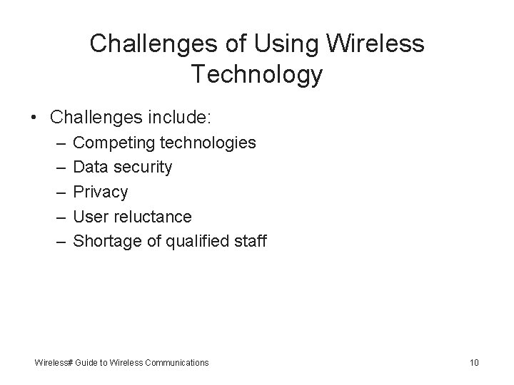 Challenges of Using Wireless Technology • Challenges include: – – – Competing technologies Data