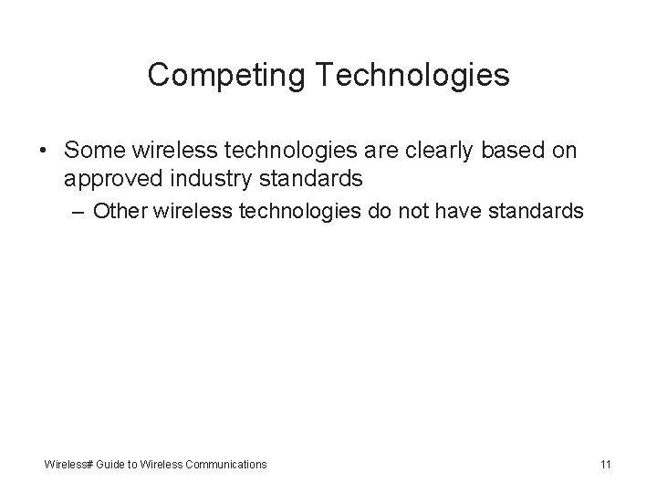 Competing Technologies • Some wireless technologies are clearly based on approved industry standards –