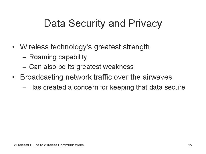Data Security and Privacy • Wireless technology's greatest strength – Roaming capability – Can