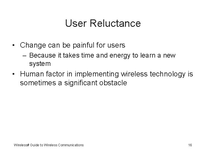 User Reluctance • Change can be painful for users – Because it takes time